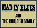 MAD IN BLUES and the Chicago Family